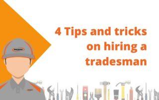 4 Tips and tricks on hiring a tradesman